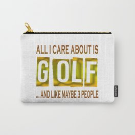 All I Care About Is Golf Carry-All Pouch