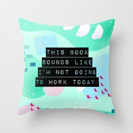 This book sounds like I'm not going to work today. Throw Pillow