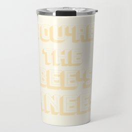 you're the bee's knees Travel Mug