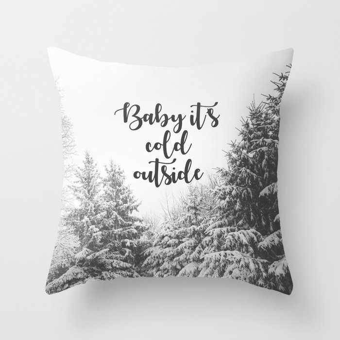 Baby It\'s Cold Outside - Christmas Quote Throw Pillow by danielaenriquez