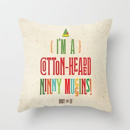 Buddy the Elf! I'm a Cotton-Headed Ninny Muggins! Throw Pillow