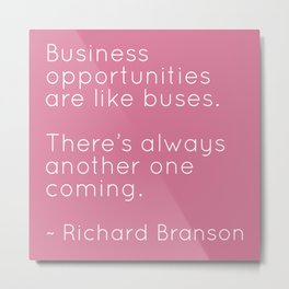 Opportunities are like Buses Metal Print
