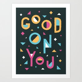 Good On You Art Print