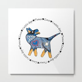 Peace Love and Cattle dogs Blue Metal Print