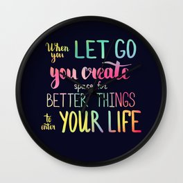 When you let go you create space for better things to enter your life Wall Clock