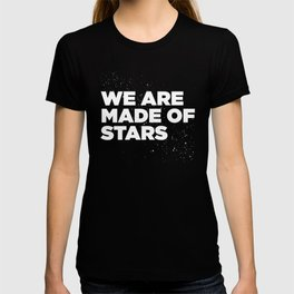 We Are Made Of Stars T-shirt