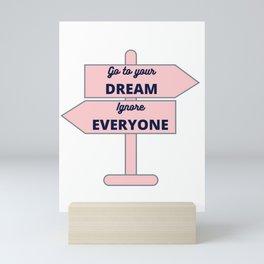 Follow your dream dream ignore everyone - pink road sign Mini Art Print