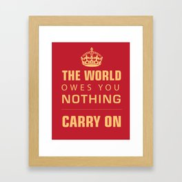 The World owes you nothing Framed Art Print