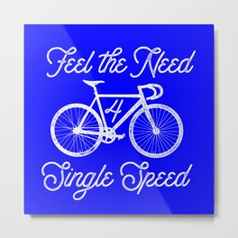 Feel the Need 4 Single Speed Metal Print
