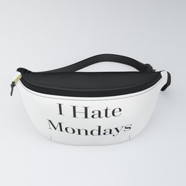 I Hate Mondays Funny Quote Fanny Pack