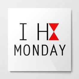 I H8 MONDAY 2 Metal Print