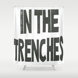 IN THE TRENCHES Shower Curtain