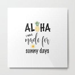 Aloha Pineapple I was made for sunny days Typography Metal Print