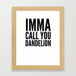 IMMA CALL YOU DANDELION Framed Art Print