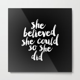 She Belived She Could So She Did black and white modern typography minimalism home room wall decor Metal Print