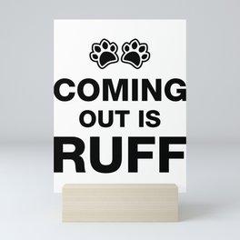 Coming out is ruff Mini Art Print