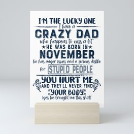 I'm The Lucky One I Have A Crazy November Dad Funny graphic Mini Art Print