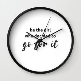 BE THE GIRL WHO DECIDED TO GO FOR IT Wall Clock