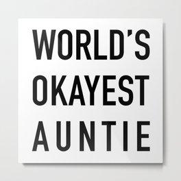 WORLD'S OKAYEST AUNTIE Black Typography Metal Print