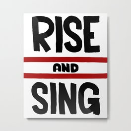 Rise and Sing Metal Print