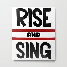 Rise and Sing Metal Print