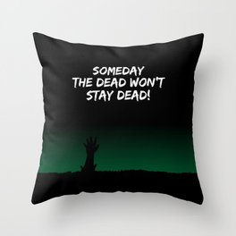 The dead won't stay dead Throw Pillow