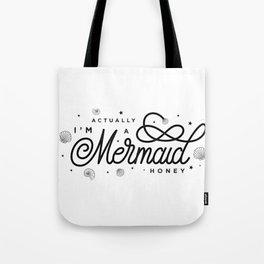 I'm Actually a Mermaid Honey! Tote Bag