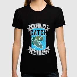 Funny Fishing Design - Real Men Catch Their Food T-shirt
