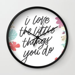 I Love The Little Things You Do Wall Clock