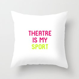 Theatre Is My Sport Musical Theatre Quote Throw Pillow