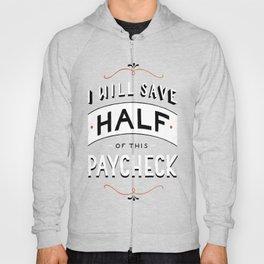 I'll Save Half of This Paycheck Hoody