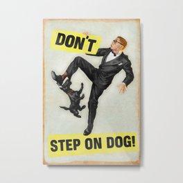 Don't Step On Dog! Metal Print