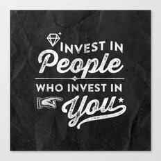 invest in people who invest in you Canvas Print