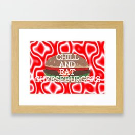 Chill And Eat Cheeseburgers Framed Art Print