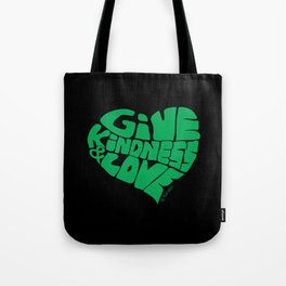 GIVE KINDNESS & LOVE - green on black Tote Bag