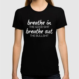 Breathe In The Good Sh*t Funny Quote T-shirt