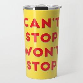 Can't Stop, Won't Stop Travel Mug
