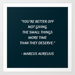Stoic Inspiration - Marcus Aurelius - not giving the small things more time than they deserve Art Print