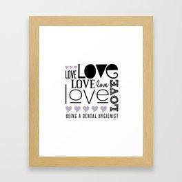 Love Being A Dental Hygienist Framed Art Print