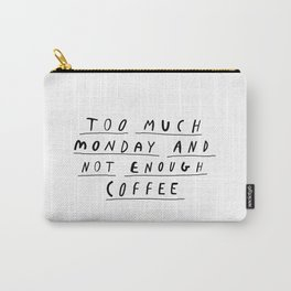 Too Much Monday and Not Enough Coffee black-white inspirational home kitchen wall decor poster Carry-All Pouch