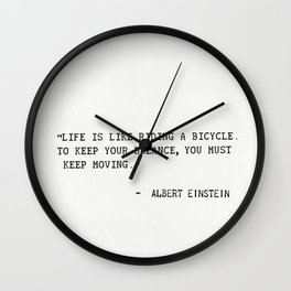 Life is like riding a bicycle. To keep your balance, you must keep moving. Wall Clock