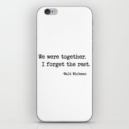 We were together. I forget the rest. Walt Whitman Quote. iPhone Skin