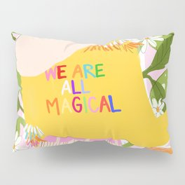We are magical Pillow Sham