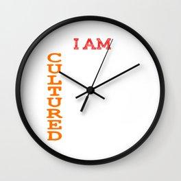 """I Am Cultured"" tee design. Sensible yet fantastic tee design. Makes a superb gift too!  Wall Clock"
