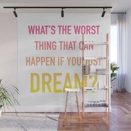 What's the Worst Thing That Can Happen if You Just Dream? Wall Mural