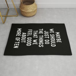 MAYBE WE SHOULD JUST DO THINGS THAT WE FEEL GOOD ABOUT MORE OFTEN motivational typography Rug