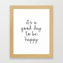 Good Day to Be Happy Quote Framed Art Print