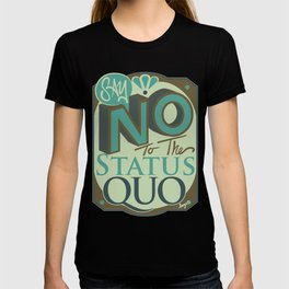 Say NO to the Status Quo T-shirt