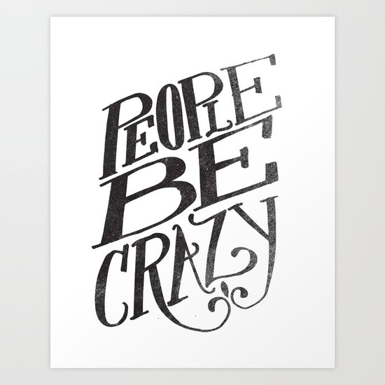 PEOPLE BE CRAZY Art Print