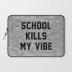 School Kills My Vibe Laptop Sleeve